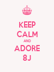 KEEP CALM AND ADORE 8J - Personalised Poster large