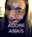 KEEP CALM AND ADORE ANAÏS - Personalised Poster large