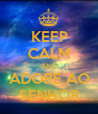 KEEP CALM AND ADORE AO SENHOR - Personalised Poster large