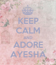 KEEP CALM AND ADORE AYESHA - Personalised Poster large