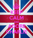 KEEP CALM AND ADORE CHARLIE - Personalised Poster large