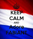 KEEP CALM AND Adore FABIANT - Personalised Poster large