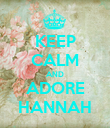 KEEP CALM AND ADORE HANNAH - Personalised Poster large