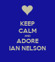 KEEP CALM AND ADORE IAN NELSON - Personalised Poster large