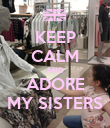 KEEP CALM AND ADORE MY SISTERS - Personalised Poster large