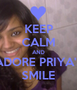 KEEP CALM AND ADORE PRIYA'S SMILE - Personalised Poster large