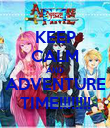 KEEP CALM AND ADVENTURE TIME!!!!!!!! - Personalised Poster large