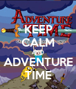 KEEP CALM AND ADVENTURE TIME - Personalised Poster large