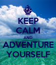 KEEP CALM AND ADVENTURE YOURSELF - Personalised Poster large