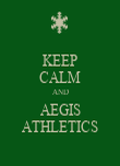 KEEP CALM AND AEGIS ATHLETICS - Personalised Poster large