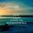 KEEP CALM and after all youre my WONDERWALL - Personalised Poster large