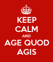 KEEP CALM AND AGE QUOD AGIS - Personalised Poster large