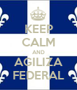 KEEP CALM AND AGILIZA FEDERAL - Personalised Poster large