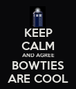 KEEP CALM AND AGREE BOWTIES ARE COOL - Personalised Poster large