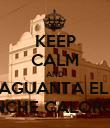 KEEP CALM AND AGUANTA EL  PINCHE CALORON. - Personalised Poster large