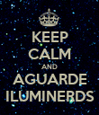 KEEP CALM AND AGUARDE ILUMINERDS - Personalised Poster large