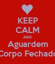 KEEP CALM AND Aguardem Corpo Fechado - Personalised Poster large
