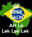 KEEP CALM AND AH Le Lek Lek Lek  - Personalised Poster large