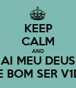 KEEP CALM AND AI MEU DEUS COMO E BOM SER V1D4 L0K4 - Personalised Poster large