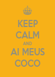 KEEP CALM AND AI MEUS COCO - Personalised Poster large