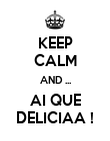KEEP CALM AND ... AI QUE DELICIAA ! - Personalised Poster large