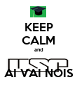 KEEP CALM and  AI VAI NOIS - Personalised Poster large