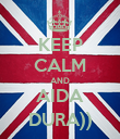KEEP CALM AND AIDA DURA)) - Personalised Poster small
