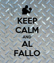 KEEP CALM AND AL FALLO - Personalised Poster large