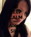 KEEP CALM AND Aleeh Silva - Personalised Poster large