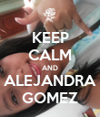 KEEP CALM AND ALEJANDRA GOMEZ - Personalised Poster large
