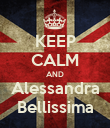 KEEP CALM AND Alessandra Bellissima - Personalised Poster large
