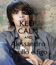 KEEP CALM AND Alessandro Casillo è figo - Personalised Poster large