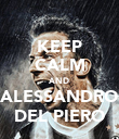 KEEP CALM AND ALESSANDRO DEL PIERO - Personalised Poster large