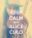 KEEP CALM AND ALICE CULO - Personalised Poster large