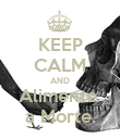 KEEP CALM AND Alimente  a Morte. - Personalised Poster large