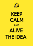 KEEP CALM AND ALIVE  THE IDEA  - Personalised Poster large