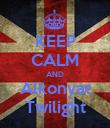KEEP CALM AND Alkonyat Twilight - Personalised Poster large