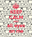 KEEP CALM AND all eyes on me - Personalised Poster large