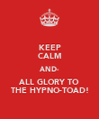 KEEP CALM AND- ALL GLORY TO THE HYPNO-TOAD! - Personalised Poster large