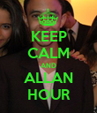 KEEP CALM AND ALLAN HOUR - Personalised Poster large