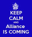 KEEP CALM AND Alliance  IS COMING - Personalised Poster large