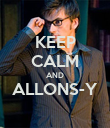 KEEP CALM AND ALLONS-Y  - Personalised Poster large