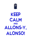 KEEP CALM AND ALLONS-Y, ALONSO! - Personalised Poster large