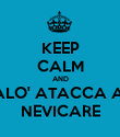 KEEP CALM AND ALO' ATACCA A  NEVICARE - Personalised Poster large