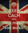 "KEEP CALM AND ""alo mãe?"" ""sou eu sis"" - Personalised Poster large"