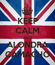KEEP CALM AND ALONDRA CAMACHO - Personalised Poster large