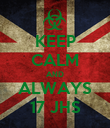 KEEP CALM AND ALWAYS 17 JHS - Personalised Poster large