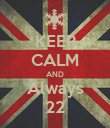 KEEP CALM AND Always 22 - Personalised Poster large