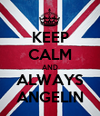 KEEP CALM AND ALWAYS ANGELIN - Personalised Poster large