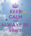 KEEP CALM AND ALWAYS BE  9Bers  - Personalised Poster large
